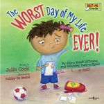 Worst Day of My Life Ever! : My Story of Listening and Following Instructions - Or Not! - Julia Cook