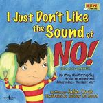 I Just Don't Like the Sound of No! : My Story About Accepting 'no' for an Answer and Disagreeing ... the Right Way! - Julia Cook