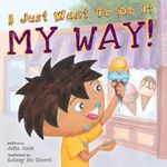 I Just Want to Do it My Way! : Best Me I Can Be! - Julia Cook