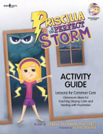 Priscilla & the Perfect Storm Activity Guide : Lessons for Common Core Classroom Ideas for Teaching Staying Calm and Dealing with Frustration - Stephie McCumbee