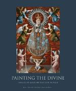 Painting the Divine : Images of Mary in the New World - Josef Diaz