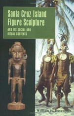 Santa Cruz Island Figure Sculpture and Its Social and Ritual Contexts - William H. Davenport