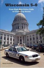 Wisconsin 5-0 : From High-Risk Police Calls to Comic Cop Stories - Hilary Dickinson