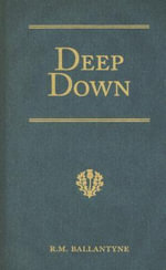 Deep Down : A Tale of the Cornish Mines - Robert Michael Ballantyne