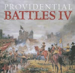 Providential Battles IV : Victorious Christian Armies Commanded by Courageous Men of God - William C Potter
