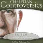 Life vs. Death : How Christians Should Respond When There's Pressure to