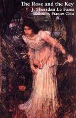 The Rose and the Key - Joseph Sheridan Le Fanu