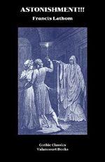 Astonishment!!! - Francis Lathom