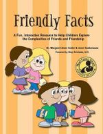 Friendly Facts : A Fun, Practical, Interactive Resource to Help Children Explore the Complexities of Friends and Friendship - Margaret-Anne Carter