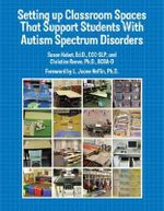 Setting Up Classroom Spaces That Support Students with Autism Spectrum Disorders - Susan Kabot