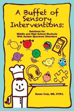 A Buffet of Sensory Interventions : Solutions for Middle and High School Students with Autism Spectrum Disorders - Susan Culp
