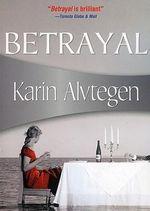 Betrayal : Felony & Mayhem Mysteries - Karin Alvtegen