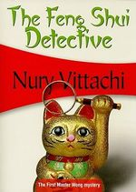 The Feng Shui Detective : The First Master Wong Mystery - Nury Vittachi