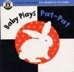 Baby Plays Pat-pat : Begin Smart - From Newborn To Six Months - Begin Smart