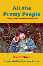 All the Pretty People : Tales of Carob, Shame, & Barbie-Envy - Ariel Gore