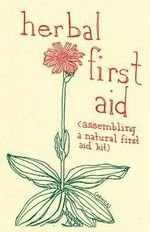 Herbal First Aid : Assembling a Natural First Aid Kit - Raleigh Briggs