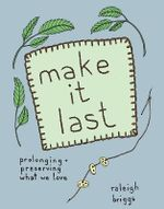 Make it Last : Prolonging and Preserving What We Love - Raleigh Briggs