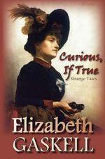 Curious, If True : Strange Tales - Elizabeth Gaskell