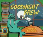 Goodnight Brew : A Parody for Beer People - Karla Oceanak