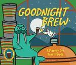 Goodnight Brew : A Parody for Beer People - Karla Oceanak