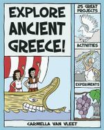 Explore Ancient Greece! : 25 Great Projects, Activities and Experiments - Carmella Van Vleet
