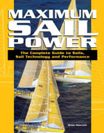 Maximum Sail Power : The Complete Guide to Sails, Sail Technology, and Performance - Brian Hancock