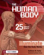 The Human Body : 25 Fantastic Projects Illuminate How the Body Works - Kathleen M. Reilly