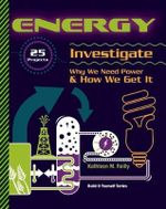 Energy : 25 Projects Investigate Why We Need Power and How We Get it - Kathleen M. Reilly