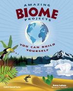 Amazing Biome Projects You Can Build Yourself : Build It Yourself Ser. - Donna Latham