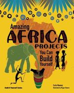 Amazing Africa Projects You Can Build Yourself : Build It Yourself Ser. - Carla Mooney