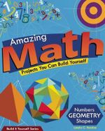 Amazing Math Projects You Can Build Yourself : Numbers, Geometry, Shapes - Laszlo C. Bardos