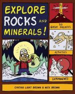 Explore Rocks and Minerals : 25 Great Projects, Activities, Experiements - Cynthia Light Brown