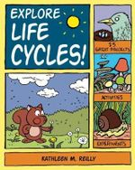 Explore Life Cycles! : 25 Great Projects, Activities, Experiments - Kathleen Reilly