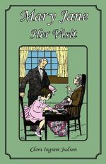 Mary Jane - Her Visit - Clara Ingram Judson