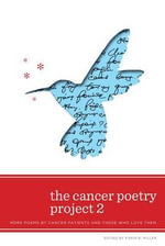 The Cancer Poetry Project 2 : More Poems by Cancer Patients and Those Who Love Them - Karin B Miller