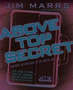 Above Top Secret : Uncover the Mysteries of the Digital Age - Jim Marrs