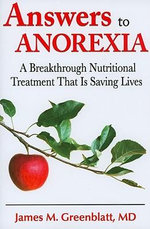 Answers to Anorexia : A Breakthrough Nutritional Treatment That Is Saving Lives - James Greenblatt