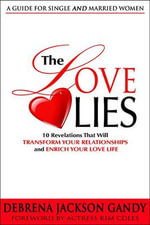 The Love Lies : 10 Revelations That Will Transform Your Relationships and Enrich Your Love Life - Debrena Jackson Gandy