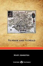 To Have and to Hold (Cortero Pantheon Edition) - Mary Johnston