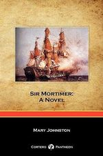Sir Mortimer : A Novel (Cortero Pantheon Edition) - Mary Johnston