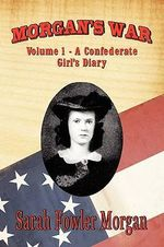 Morgan's War : Volume 1 - A Confederate Girl's Diary - Sarah Fowler Morgan