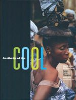 Aesthetic of the Cool : Afro-Atlantic Art and Music - Robert Farris Thompson