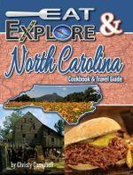 Eat & Explore North Carolina : Favorite Recipes, Celebrations & Travel Destination - Campbell Christy