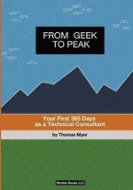 From Geek to Peak : Your First 365 Days as a Technical Consultant - Thomas Myer