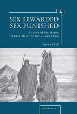 Sex Rewarded, Sex Punished : A Study of the Status 'Female Slave' in Early Jewish Law - Diane Kriger