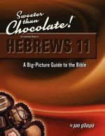 Sweeter Than Chocolate! an Inductive Study of Hebrews 11. a Big-Picture Guide to the Bible - Pam Gillaspie