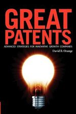 Great Patents : Advanced Strategies For Innovative Growth Companies