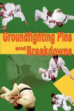 Groundfighting Pins and Breakdowns : Effective Pins and Breakdowns for Judo, Jujitsu, Submission Grappling and Mixed Martial Arts - Steve Scott