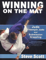 Winning on the Mat : Judo, Freestyle Judo & Submission Grappling - Steve Scott