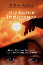 Dry Eyes of Innocence - D. Evans Radford